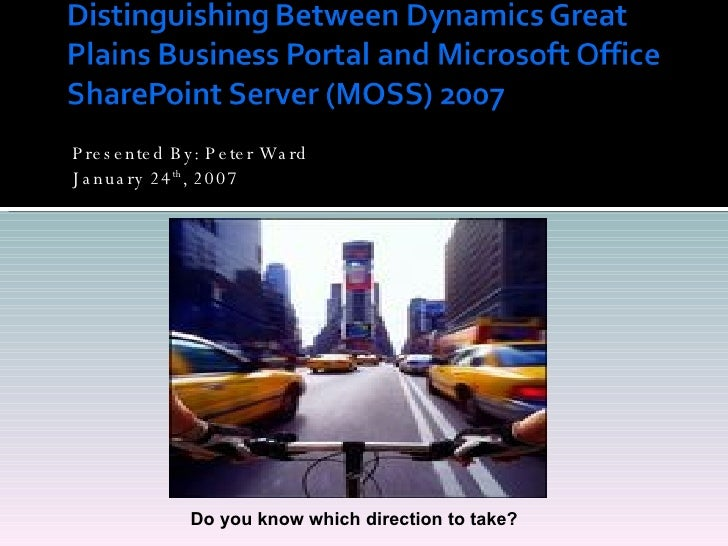 <ul><li>Presented By: Peter Ward </li></ul><ul><li>January 24 th , 2007  </li></ul>Do you know which direction to take?