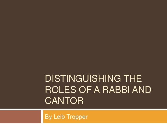 DISTINGUISHING THE ROLES OF A RABBI AND CANTOR By Leib Tropper