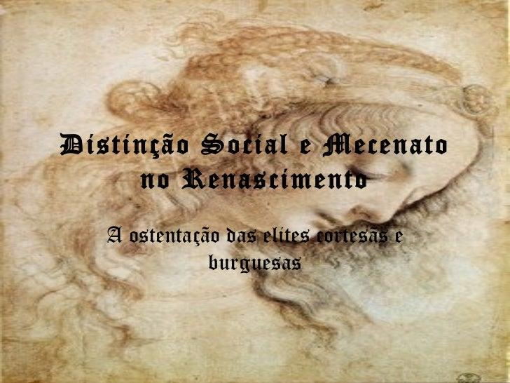 Distinção Social e Mecenato no Renascimento A ostentação das elites cortesãs e burguesas