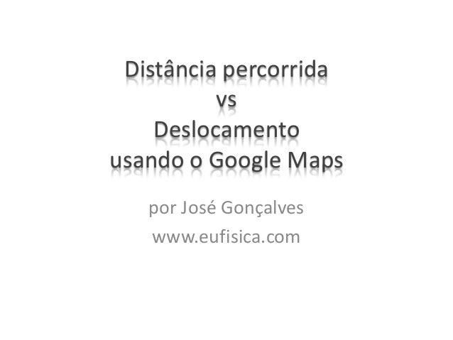 Distância percorrida vs Deslocamento usando o Google Maps por José Gonçalves www.eufisica.com
