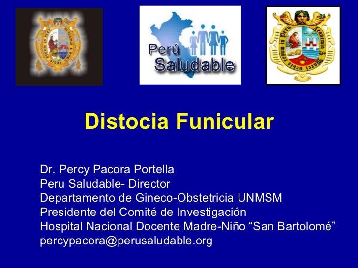 Distocia Funicular Dr. Percy Pacora Portella Peru Saludable- Director  Departamento de Gineco-Obstetricia UNMSM Presidente...