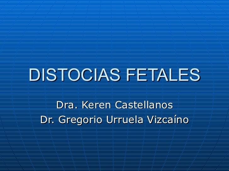 DISTOCIAS FETALES Dra. Keren Castellanos Dr. Gregorio Urruela Vizca íno