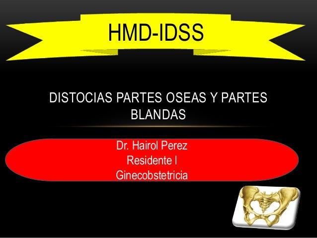 DISTOCIAS PARTES OSEAS Y PARTES BLANDAS HMD-IDSS Dr. Hairol Perez Residente l Ginecobstetricia