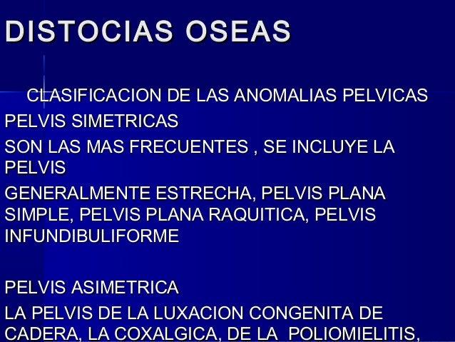 DISTOCIAS OSEASDISTOCIAS OSEAS CLASIFICACION DE LAS ANOMALIAS PELVICASCLASIFICACION DE LAS ANOMALIAS PELVICAS PELVIS SIMET...