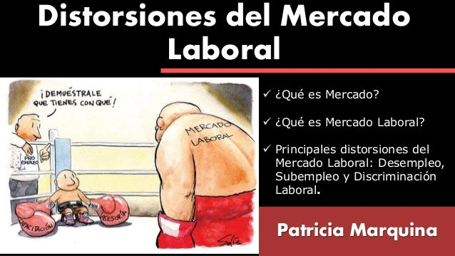 Distorsiones del Mercado Laboral Patricia Marquina  ¿Qué es Mercado?  ¿Qué es Mercado Laboral?  Principales distorsione...