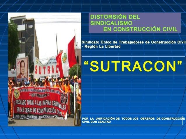 DISTORSIÓN DEL SINDICALISMO EN CONSTRUCCIÓN CIVIL Sindicato Único de Trabajadores de Construcción Civil - Región La Libert...