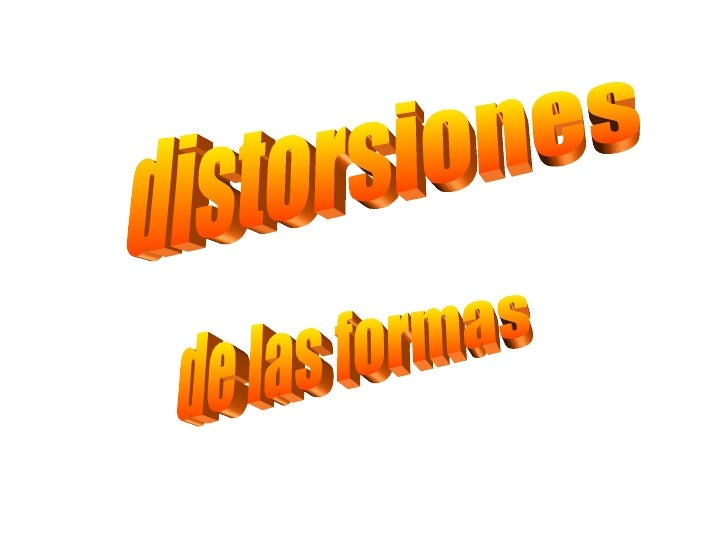 distorsiones  de las formas