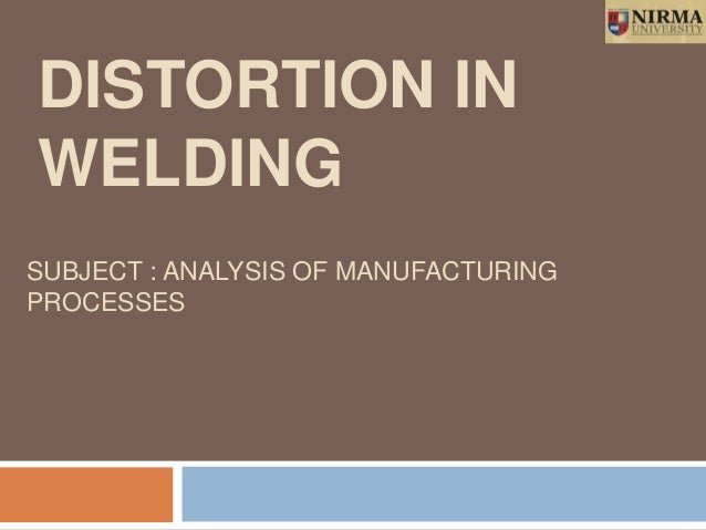 SUBJECT : ANALYSIS OF MANUFACTURING PROCESSES DISTORTION IN WELDING 1