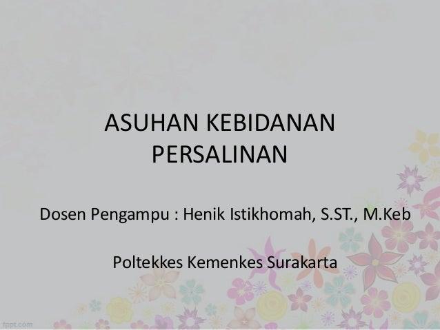 ASUHAN KEBIDANAN PERSALINAN Dosen Pengampu : Henik Istikhomah, S.ST., M.Keb Poltekkes Kemenkes Surakarta