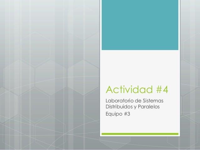 Actividad #4Laboratorio de SistemasDistribuidos y ParalelosEquipo #3