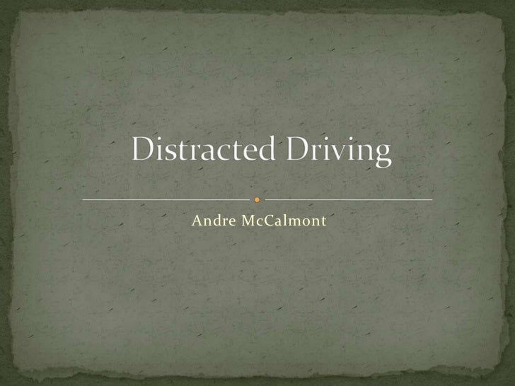 Distracted Driving <br />Andre McCalmont<br />