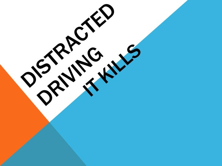DISTRACTED DRIVING IT KILLS