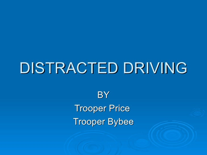 DISTRACTED DRIVING          BY     Trooper Price     Trooper Bybee