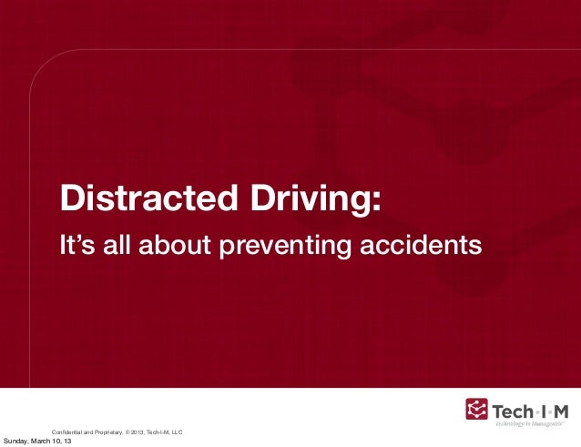 Distracted Driving:                It's all about preventing accidents              Confidential and Proprietary, © 2013, T...
