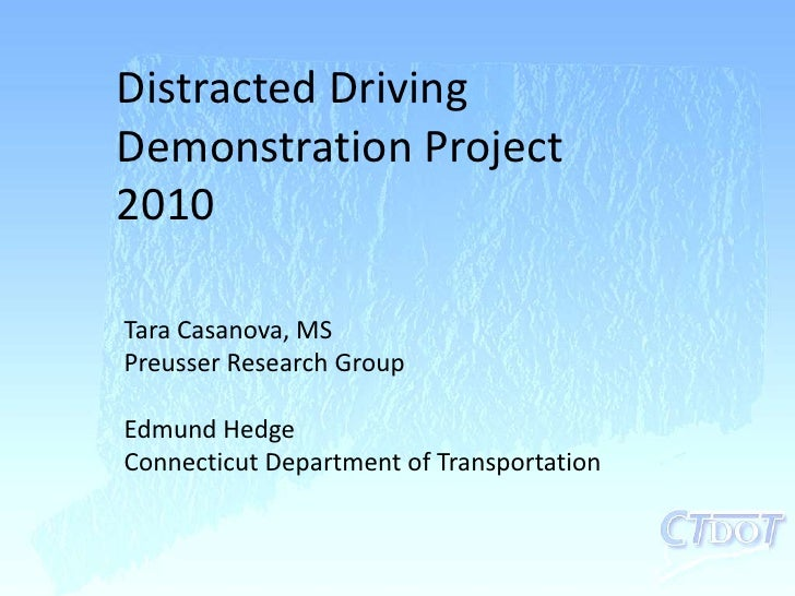 Distracted Driving Demonstration Project 2010<br />Tara Casanova, MS<br />Preusser Research Group<br />Edmund Hedge<br />C...