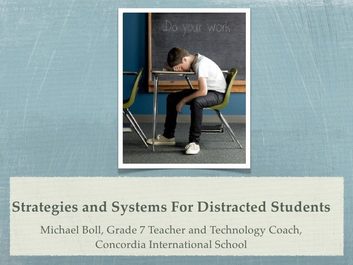 Strategies and Systems For Distracted Students     Michael Boll, Grade 7 Teacher and Technology Coach,               Conco...