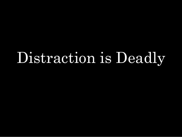 Distraction is Deadly