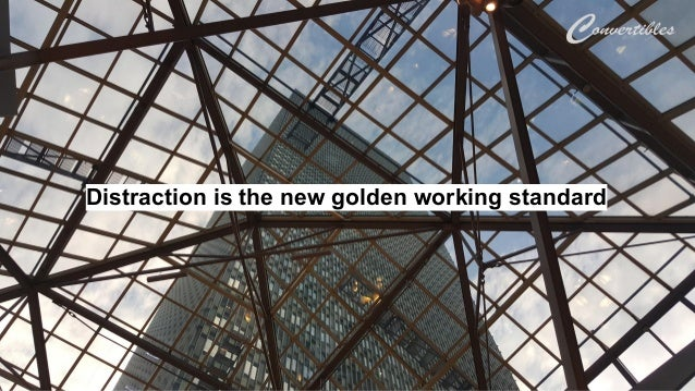 Distraction is the new golden working standard