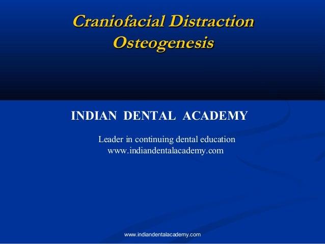 Craniofacial Distraction Osteogenesis  INDIAN DENTAL ACADEMY Leader in continuing dental education www.indiandentalacademy...