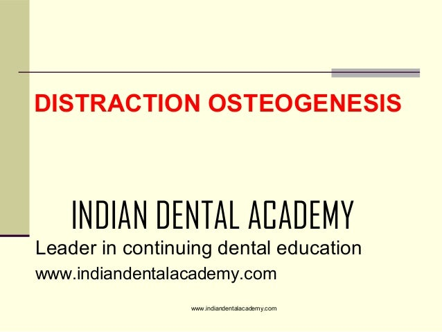 DISTRACTION OSTEOGENESIS  INDIAN DENTAL ACADEMY Leader in continuing dental education www.indiandentalacademy.com www.indi...