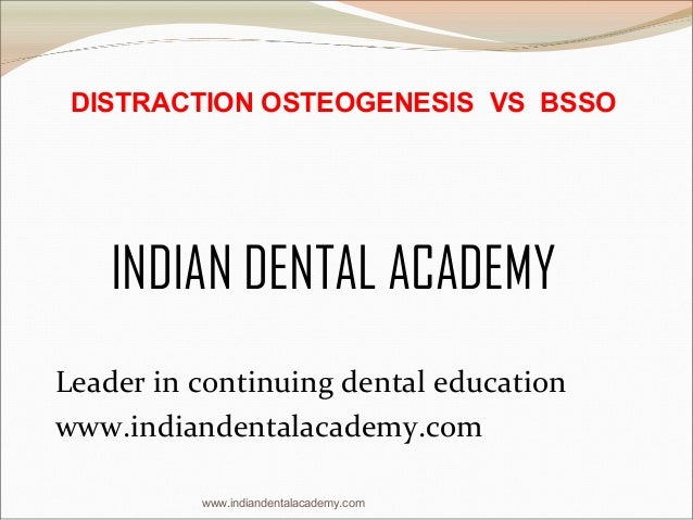DISTRACTION OSTEOGENESIS VS BSSO  INDIAN DENTAL ACADEMY Leader in continuing dental education www.indiandentalacademy.com ...