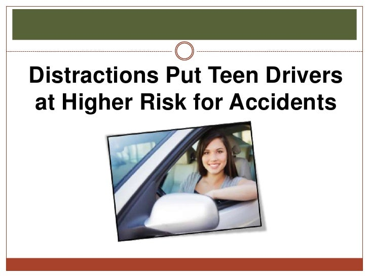 Distractions Put Teen Driversat Higher Risk for Accidents