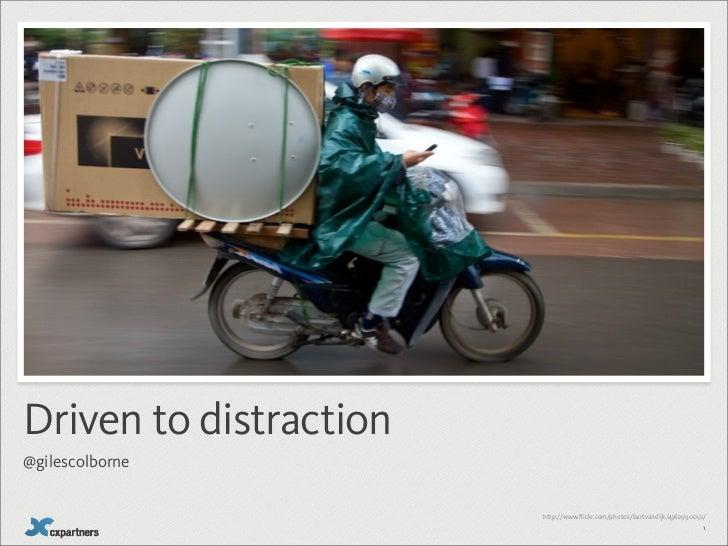 Driven to distraction@gilescolborne                        http://www.flickr.com/photos/bartvandijk/4362990052/           ...
