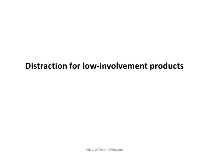 Distraction for low-involvement products<br />Adapted from AdPrin.com<br />