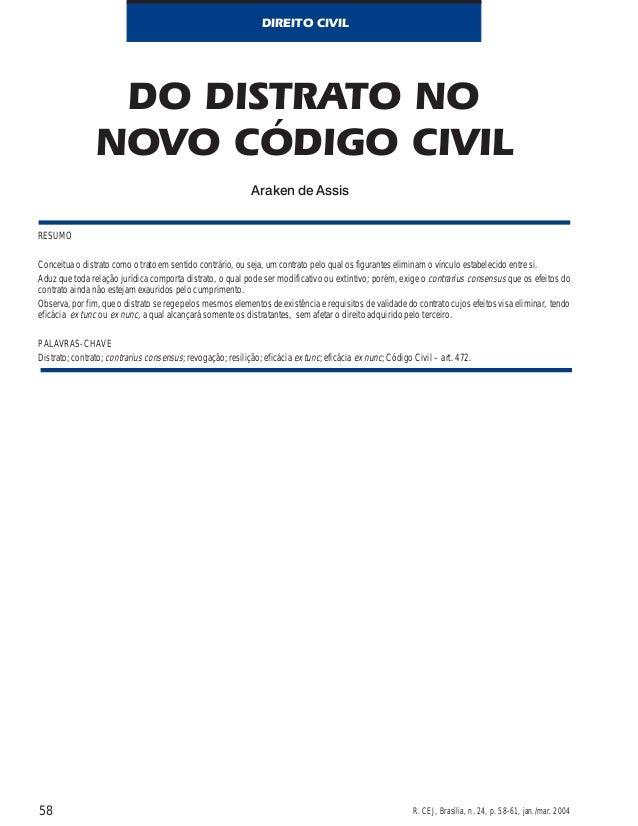 DIREITO CIVIL  RESUMO  DO DISTRATO NO  NOVO CÓDIGO CIVIL  Araken de Assis  Conceitua o distrato como o trato em sentido co...