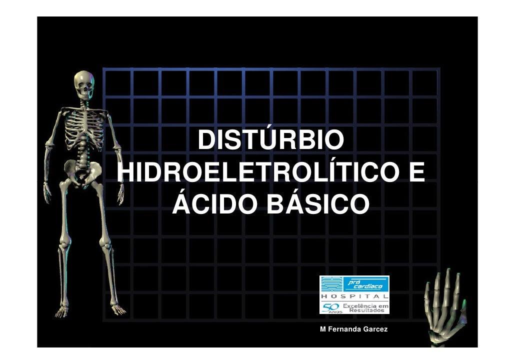 DISTÚRBIO HIDROELETROLÍTICO E    ÁCIDO BÁSICO                M Fernanda Garcez