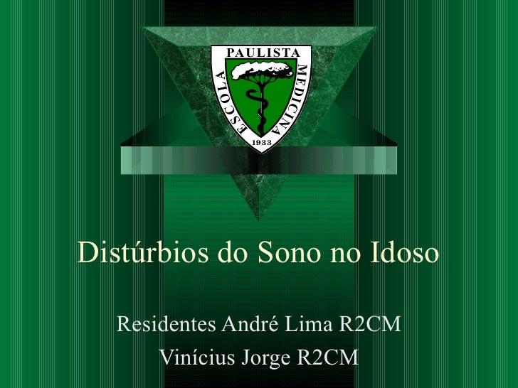 Distúrbios do Sono no Idoso Residentes André Lima R2CM Vinícius Jorge R2CM