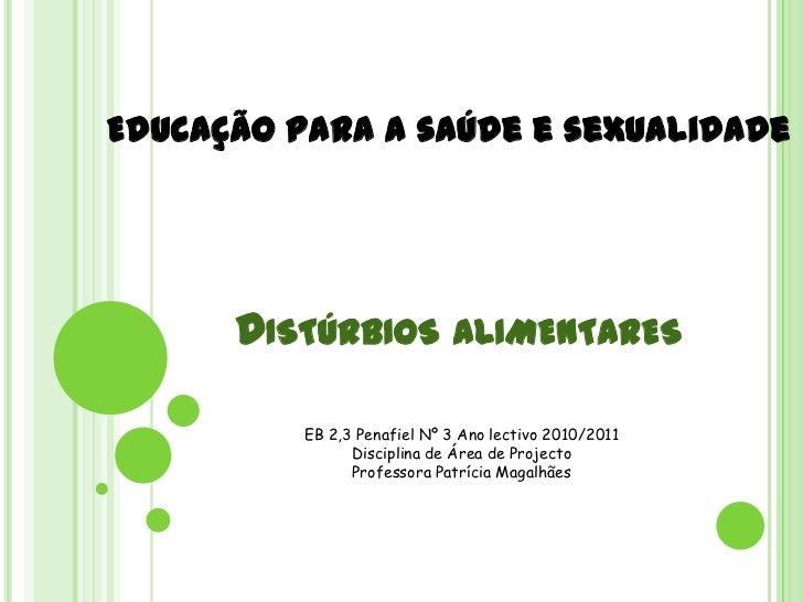 Educação para a saúde e sexualidade<br />  Distúrbios alimentares<br />EB 2,3 Penafiel Nº 3 Ano lectivo 2010/2011<br />Dis...