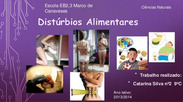 * Trabalho realizado: * Catarina Silva nº2 9ºC Escola EB2,3 Marco de Canaveses Ciências Naturais Ano letivo: 2013/2014