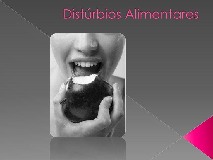  Com  este trabalho temos o  objectivo de mostrar alguns  distúrbios alimentares, assim  como, as suas  causas, consequên...