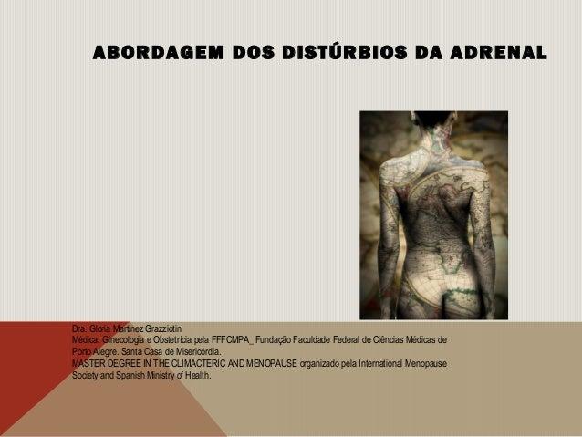 ABORDAGEM DOS DISTÚRBIOS DA ADRENALDra. Gloria Martinez GrazziotinMédica: Ginecologia e Obstetrícia pela FFFCMPA_ Fundação...