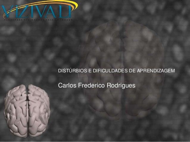 DISTÚRBIOS E DIFICULDADES DE APRENDIZAGEMCarlos Frederico Rodrigues