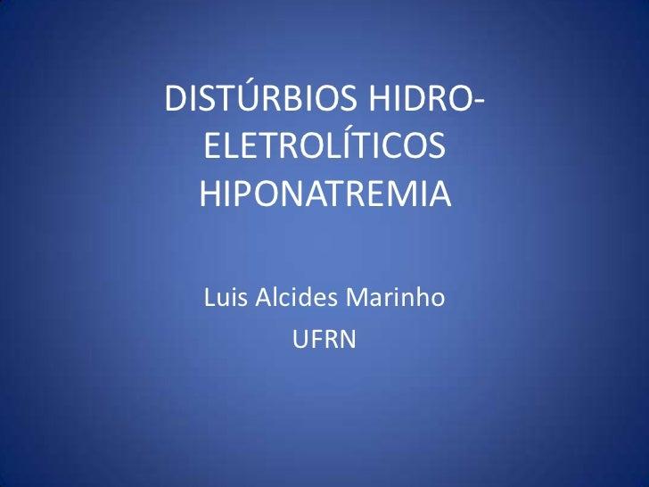 DISTÚRBIOS HIDRO-ELETROLÍTICOSHIPONATREMIA<br />Luis Alcides Marinho<br />UFRN<br />
