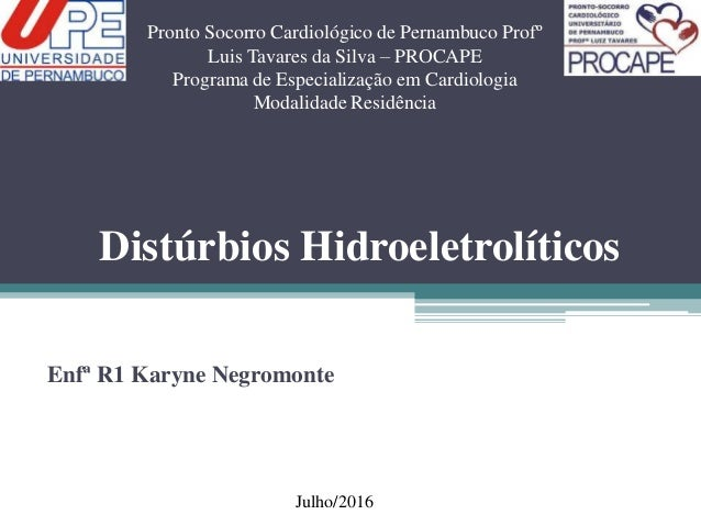 Distúrbios Hidroeletrolíticos Enfª R1 Karyne Negromonte Pronto Socorro Cardiológico de Pernambuco Profº Luis Tavares da Si...