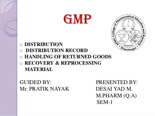 GMPo   DISTRIBUTIONo   DISTRIBUTION RECORDo   HANDLING OF RETURNED GOODSo   RECOVERY & REPROCESSING    MATERIALGUIDED BY: ...