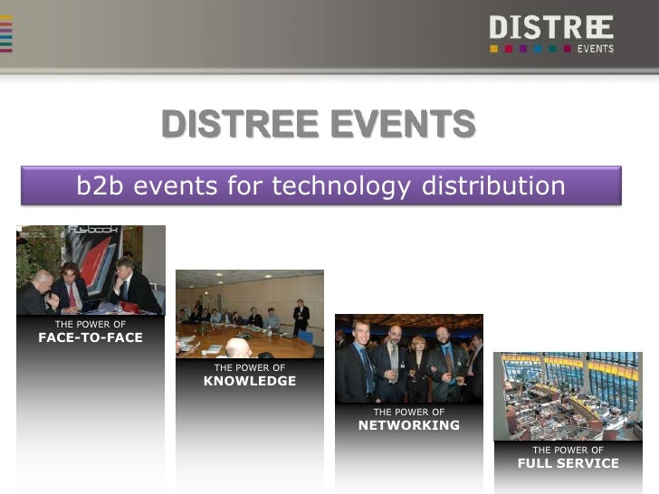 DISTREE EVENTS<br />b2b events for technology distribution<br />THE POWER OFFACE-TO-FACE<br />THE POWER OFKNOWLEDGE<br />T...