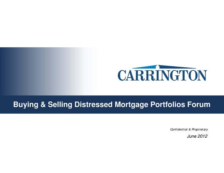 Buying & Selling Distressed Mortgage Portfolios Forum                                          Confidential & Proprietary ...