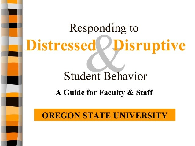 &Responding toDistressed DisruptiveStudent BehaviorA Guide for Faculty & StaffOREGON STATE UNIVERSITY