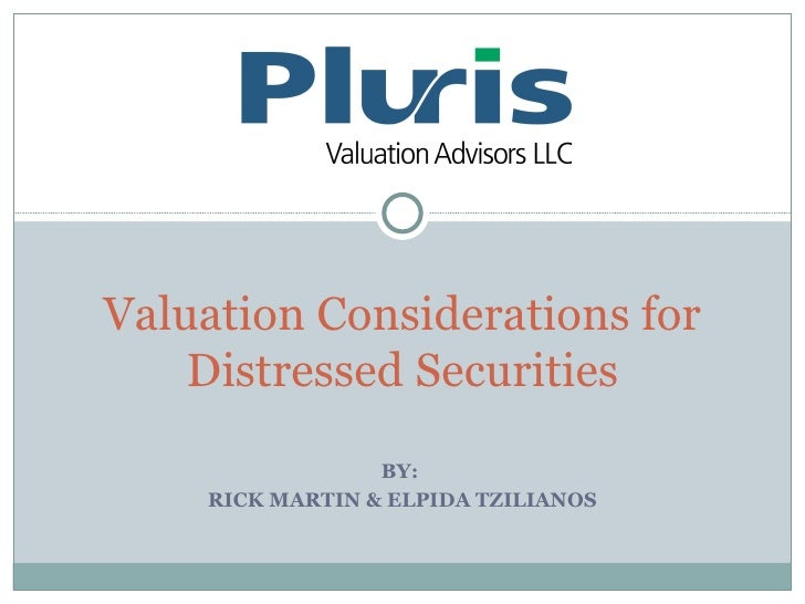 BY:  RICK MARTIN & ELPIDA TZILIANOS Valuation Considerations for Distressed Securities