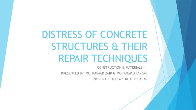 DISTRESS OF CONCRETE STRUCTURES & THEIR REPAIR TECHNIQUES CONSTRUCTION & MATERIALS –III PRESENTED BY: MOHAMMAD ZAID & MOHA...