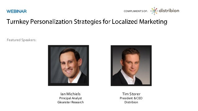 Ian Michiels Principal Analyst Gleanster Research Featured Speakers: WEBINAR COMPLIMENTSOF: Tim Storer President & CEO Dis...