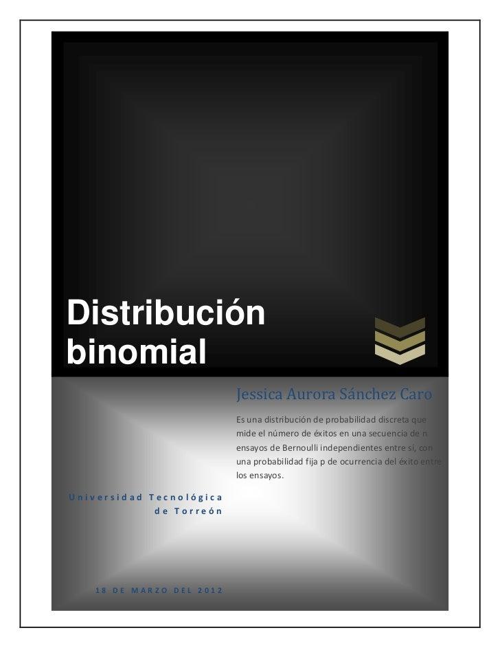 Distribuciónbinomial                          Jessica Aurora Sánchez Caro                          Es una distribución de ...