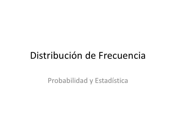 Distribución de Frecuencia<br />Probabilidad y Estadística<br />