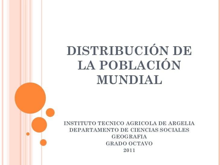 DISTRIBUCIÓN DE LA POBLACIÓN MUNDIAL INSTITUTO TECNICO AGRICOLA DE ARGELIA DEPARTAMENTO DE CIENCIAS SOCIALES GEOGRAFIA GRA...