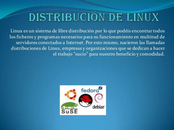 Distribución de Linux<br />Linux es un sistema de libre distribución por lo que podéis encontrar todos los ficheros y prog...