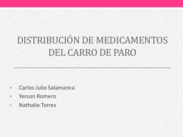 DISTRIBUCIÓN DE MEDICAMENTOS DEL CARRO DE PARO • Carlos Julio Salamanca • Yerson Romero • Nathalie Torres